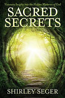 Sacred Secrets: Visionary Insights Into the Hidden Mysteries of God