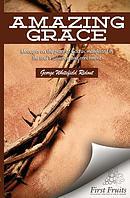 Amazing Grace: Messages on the Grace of God as Manifested in the Soul\'s Salvation and Enrichment