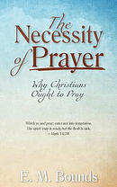 The Necessity of Prayer: Why Christians Ought to Pray