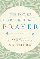 The Power of Transforming Prayer: The Classic Work by J. Oswald Sanders