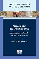 Negotiating the Disabled Body: Representations of Disability in Early Christian Texts