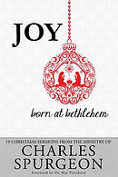 Joy Born at Bethlehem: 19 Christmas Sermons from the Ministry of Charles Spurgeon