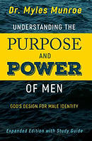 Understanding The Purpose And Power Of Men (Expanded)