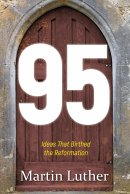 95 Ideas That Birthed The Reformation