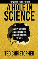 A Hole in Science: An Opening for an Alternative Understanding of Life