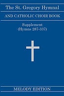 The St. Gregory Hymnal and Catholic Choir Book. Singers Ed. Melody Ed. - Supplement : (Hymns 287-337)