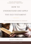 How to Understand and Apply the Old Testament