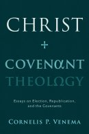 Christ and Covenant Theology