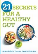 21 Secrets For A Healthy Gut Paperback