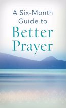 A Six-Month Guide To Better Prayer Paperback
