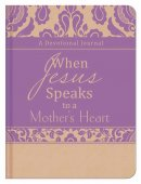 When Jesus Speaks To A Mother's Heart: A Devotional Journal Imitation Leather