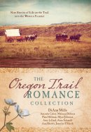 The Oregon Trail Romance Collection Paperback
