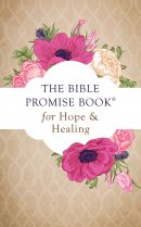 Bible Promise Book For Hope And Healing, The