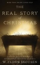 The Real Story of Christmas: Compiled from the Scriptures and Authoritative Historical Sources