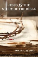 Jesus IS the Story of the Bible