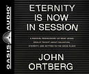 Eternity Is Now in Session (Library Edition): A Radical Rediscovery of What Jesus Really Taught about Salvation, Eternity, and Getting to the Good Pla
