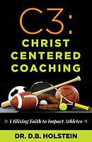C3: Christ Centered Coaching: Utilizing Faith to Impact Athletes