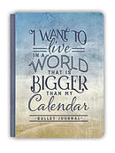I Want to Live in a World that Is Bigger Than My Calendar