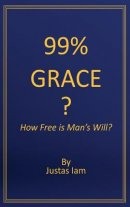 99% Grace?: How Free is Man's Will