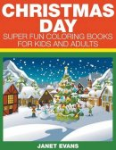 Christmas Day: Super Fun Coloring Books For Kids And Adults