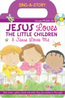 Jesus Loves the Little Children/Jesus Loves Me: Sing-A-Story Book with CD