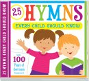 25 Hymns Every Child Should Know: 25 Hymns Sung by Kids with More Than 100 Pages of Printable Sheet Music
