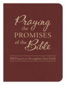 Praying the Promises of the Bible: 380 Prayers to Strengthen Your Faith