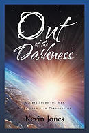 Out of the Darkness: A Bible Study for Men Struggling with Pornography