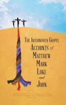 The Interwoven Gospel Accounts of Matthew, Mark, Luke and John