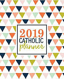2019 Catholic Planner: Weekly & Monthly Planner, Prayer Journal & Gratitude Journal Triangles 6552