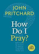 How Do I Pray?: A Little Book of Guidance