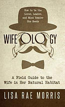 Wifeology: A Field Guide to the Wife in Her Natural Habitat