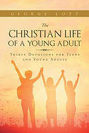 The Christian Life of a Young Adult: Thirty Devotions for Teens and Young Adults