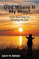 God,  Where Is My Man?: Your Soul Mate Is Waiting On You