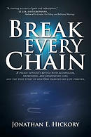 Break Every Chain: A Police Officer's Battle with Alcoholism, Depression, and Devastating Loss; And the True Story of How God Changed His