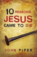 10 Reasons Jesus Came To Die Tracts - Pack Of 25