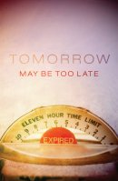 Tomorrow May Be Too Late Tracts - Pack Of 25