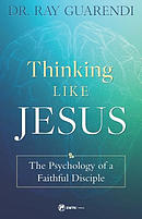 Thinking Like Jesus: The Psychological Mindset of a Disciple for Christ