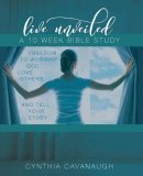 Live Unveiled: Freedom to Worship God, Love Others and Tell Your Story