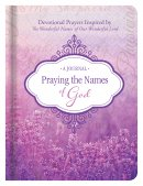 Praying the Names of God Journal: Devotional Prayers Inspired by the Wonderful Names of Our Wonderful Lord