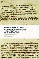 Greek Apocryphal Gospels, Fragments, and Agrapha: A New Translation