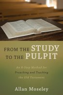From the Study to the Pulpit: An 8-Step Method for Preaching and Teaching the Old Testament