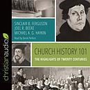 Church History 101: The Highlights of Twenty Centuries