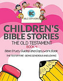 Children's Bible Stories - The Old Testament BOOK 4: Bible Study Guides and Copywork Book - (THE TEST BY FIRE - BEING GENEROUS AND LOVING)