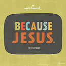 Because Jesus 2018 Wall Calendar