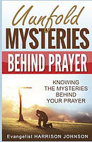 Unfold Mysteries Behind Prayer: Knowing the Mysteries Behind Your Prayer