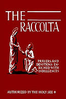 The Raccolta: Or, a Manual of Indulgences, Prayers, and Devotions Enriched with Indulgences in Favor of All the Faithful in Christ