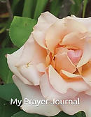 My Prayer Journal: Mark 11:24 Therefore I Tell You, Whatever You Ask for in Prayer, Believe That You Have Received It, and It Will Be You