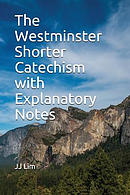 The Westminster Shorter Catechism with Explanatory Notes