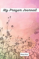 My Prayer Journal: 6 X 9, Guided Prayer Journal, Lined Pages, Add Corresponding Scripture, Prayer of Praise - Pastels